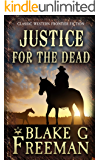 Justice for the Dead: Classic Western Frontier Fiction (Bitter Vengeance Book 1)