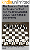 The Forensic Certified Public Accountant and the Cremated 64-SQUARES Financial Statements (The Forensic Certified Public Accountant and ... Book 1)