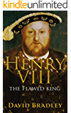 Henry VIII: The Flawed King | The Life and Legacy of Henry VIII