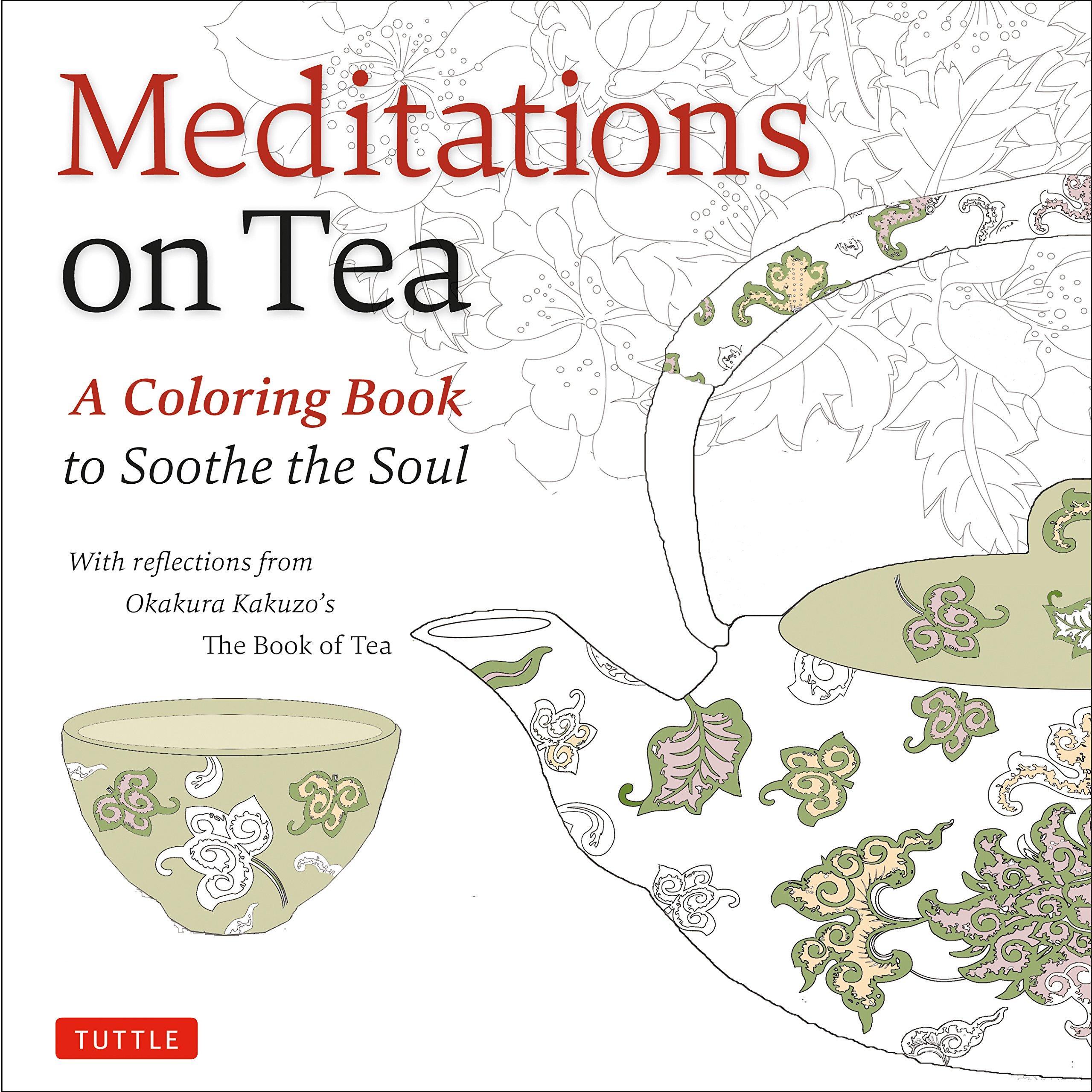 Meditations On Tea A Coloring Book To Soothe The Soul With Reflections From Okakura Kakuzos Of Kakuzo 9780804847193 Amazon
