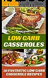 Low Carb Casseroles: 30 Fantastic Low Carb Casserole Recipes