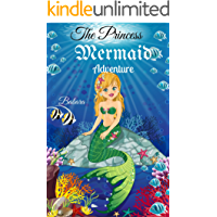 Children's book: Mermaid Adventure: The Princess Mermaid's Adventure(Fantasy Bedtime story Kid's kindly book Fun children's books ages 2-4 4-6 6-9 9-12 ... book  kindle,Bedtime story, short story))