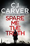 Spare Me the Truth: An explosive, high octane thriller (The Dan Forrester series)