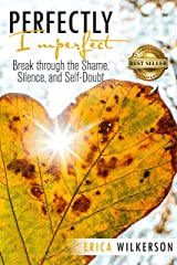 Perfectly Imperfect: Break Through the Shame, Silence, and Self-Doubt Kindle Edition