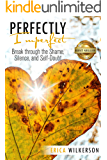 Perfectly Imperfect: Break Through the Shame, Silence, and Self-Doubt