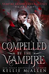 Compelled by the Vampire: A Paranormal Romance (Vampire Enforcement Agency Book 1) Kindle Edition
