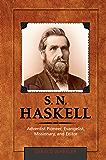 S. N. Haskell: Adventist Pioneer, Evangelist, Missionary, and Editor