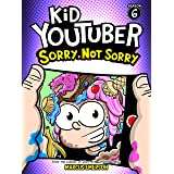 Kid Youtuber 6: Sorry, Not Sorry (a hilarious adventure for children ages 9-12): From the Creator of Diary of a 6th Grade Nin