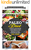 Paleo Diet: How To Eat More, Lose Weight and Reduce Your Appetite by 80%