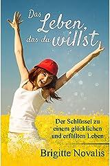 Das Leben, das du willst: Der Schlüssel zu einem glücklichen und erfüllten Leben Kindle Edition