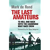 Last Amateurs: To Hell and Back with the Cambridge Boat Race Crew