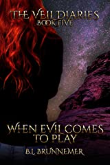 When Evil Comes To Play (The Veil Diaries Book 5) Kindle Edition