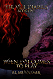 When Evil Comes To Play (The Veil Diaries Book 5)