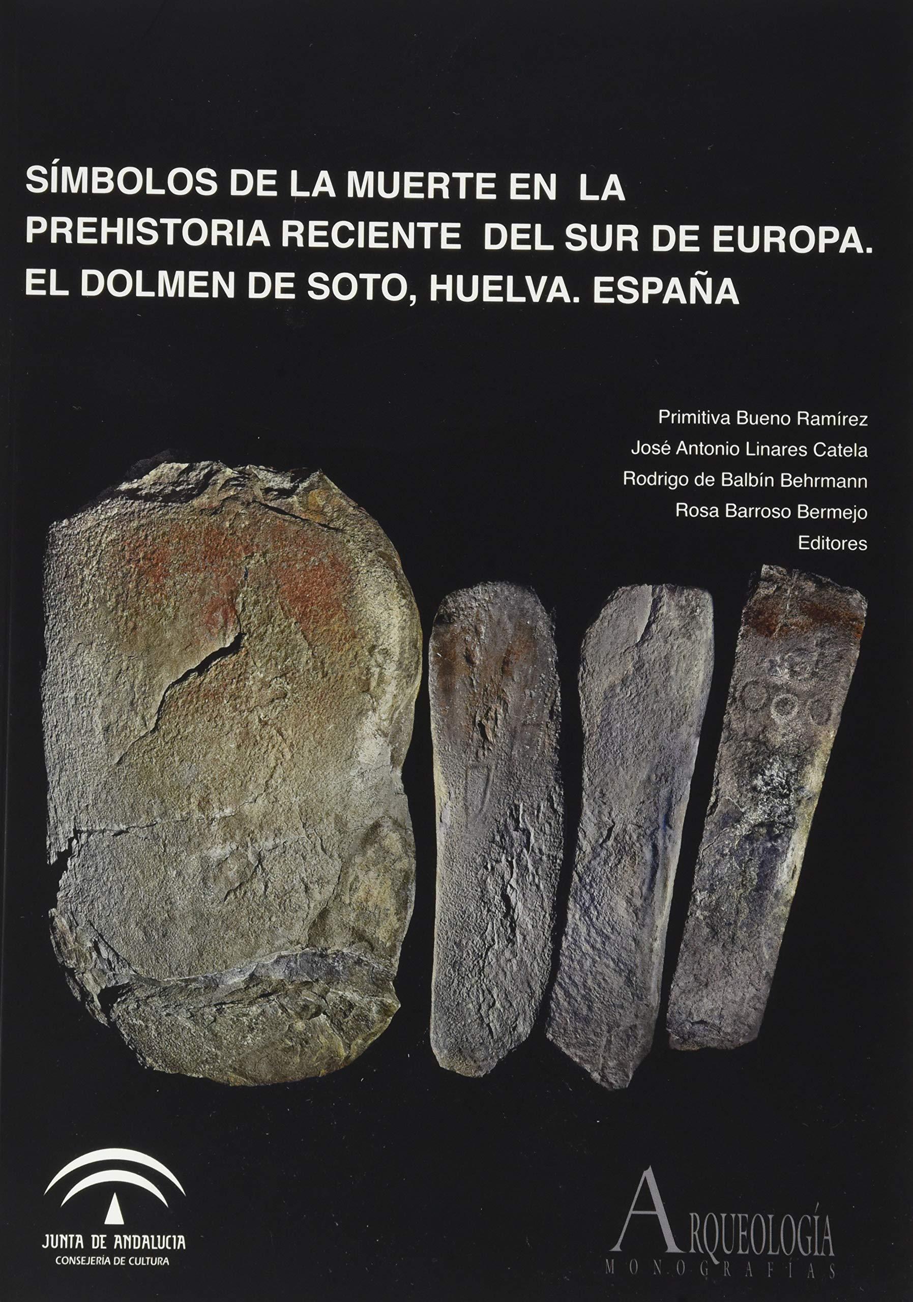 Símbolos de la muerte en la Prehistoria reciente del sur de Europa: el Dolmen de Soto, Huelva, España: 0 Arqueología. Monografías: Amazon.es: VVAA: Libros