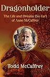 Dragonholder: The Life and Dreams (So Far) of Anne McCaffrey (English Edition)