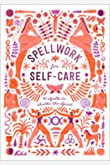 Spellwork for Self-Care: 40 Spells to Soothe the Spirit Kindle Edition