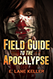FIELD GUIDE to the APOCALYPSE  :  Book One: Don't be an Ebola Zombie. Know about the Doomsday Prepping SHTF Money Crises FEMA Scenarios and what to do about them (English Edition)