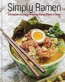 Simply Ramen: A Complete Course in Preparing Ramen Meals at Home
