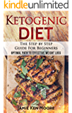 Ketogenic Diet :The Step by Step Guide For Beginners: Ketogenic Diet For Beginners : Ketogenic Diet For Weight Loss : The Step by Step Guide For Beginners