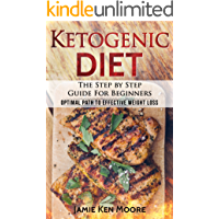 Ketogenic Diet :The Step by Step Guide For Beginners: Ketogenic Diet For Beginners : Ketogenic Diet For Weight Loss…