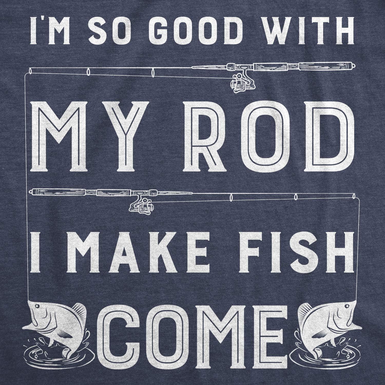 Mens Im So Good with My Rod I Make Fish Come T Shirt Funny Sarcastic Fishing Tee 717dzu1wOkL