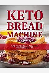 Keto Bread Machine Cookbook: Keto-Friendly Baking Recipes for Your Bread Machine (Keto Cookbook Book 6) Kindle Edition