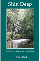 Shin Deep: A Fly Fisher's Love for Living Water Kindle Edition