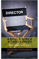 A Ring, A Robe & A Pair of Shoes: Bible-Based Skits, Vol.3 Kindle Edition