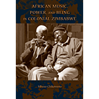African Music, Power, and Being in Colonial Zimbabwe (African Expressive Cultures) book cover