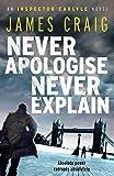 Never Apologise, Never Explain (An Inspector Carlyle Novel)