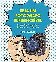 Seja um fotógrafo superincrível: 20 desafios fotográficos inspirados pelos mestres
