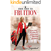 Frou Frou to Fruition: Turn your Passion for Dance into a Thriving Business book cover