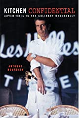 Kitchen Confidential: Adventures in the Culinary Underbelly Kindle Edition
