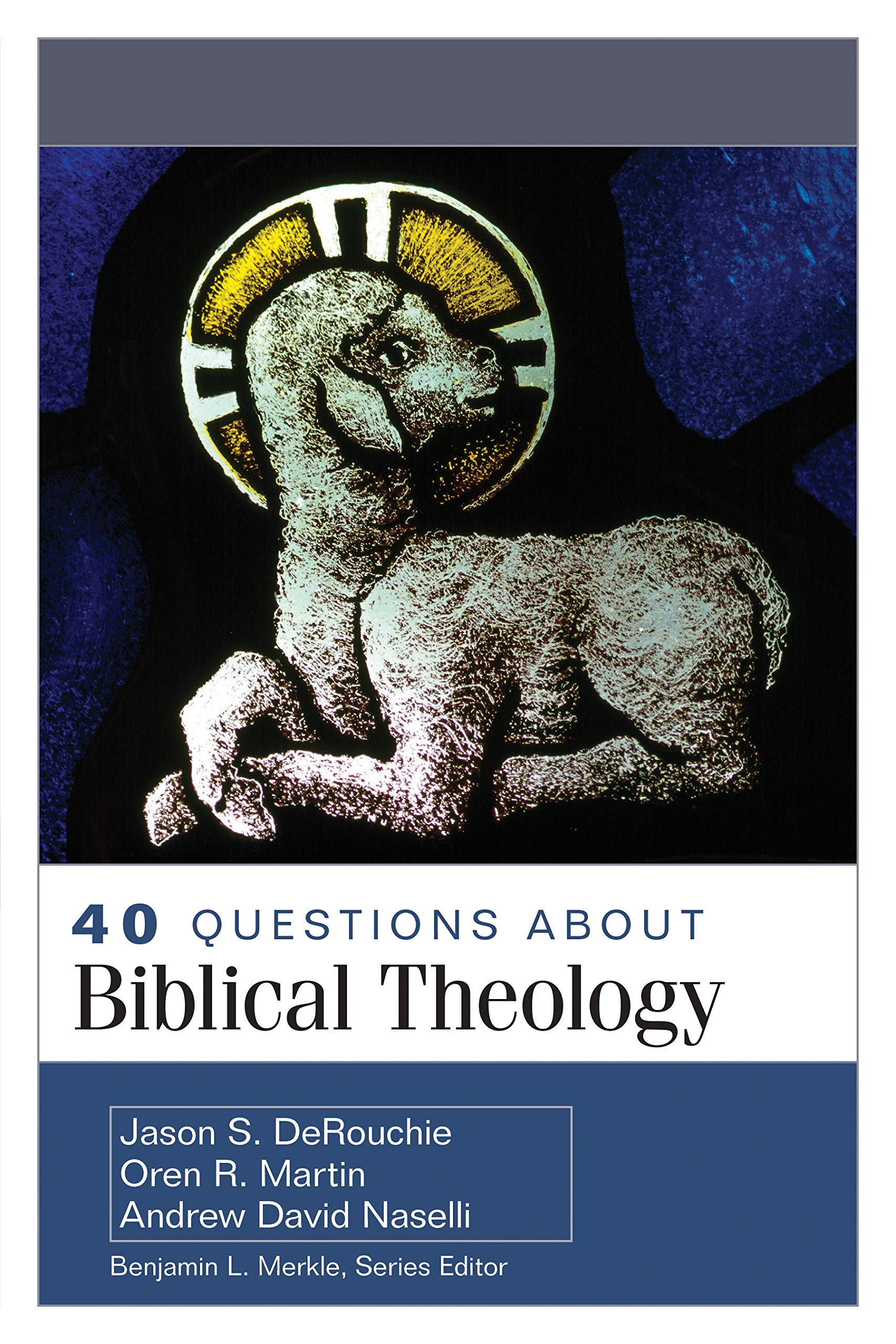 40 Questions About Biblical Theology: DeRouchie, Jason, Martin, Oren,  Naselli, Andrew: 9780825445606: Amazon.com: Books