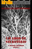 UM AMOR DE NECROTÉRIO: A DIVINA TRAGÉDIA: LIVRO 1
