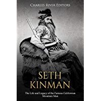 Seth Kinman: The Life and Legacy of the Famous Californian Mountain Man (English Edition)