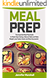 Meal Prep: The Essential Meal Prep Guide to Make Clean Eating a Natural Habit and Make Weight Loss Faster Easier and More Successful