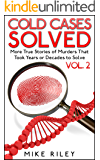 Cold Cases Solved Vol. 2: More True Stories of Murders That Took Years or Decades to Solve