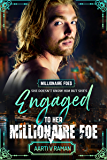 Engaged To Her Millionaire Foe: A Hot British Billionaire Enemies To Lovers Romance (The Millionaire Foe Quartet Book 3)