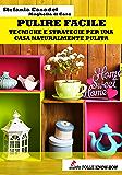 Pulire Facile: Tecniche e strategie per una casa naturalmente pulita