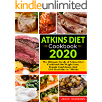 Atkins Diet Cookbook 2020: The Ultimate Guide of Atkins Diet Cookbook for Weight Loss, Regain Confidence And Live Healthier in 3 Weeks