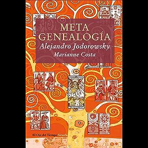 Metagenealogía: El árbol genealógico como arte, terapia y búsqueda del Yo esencial (El Ojo del Tiempo nº 58) (Spanish…