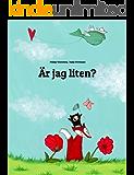Är jag liten?: Children's Picture Book (Swedish Edition)