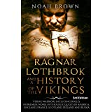 Ragnar Lothbrok and a History of the Vikings: Viking Warriors including Rollo, Norsemen, Norse Mythology, Quests in America,