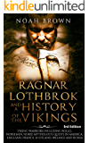 Ragnar Lothbrok and a History of the Vikings: Viking Warriors including Rollo, Norsemen, Norse Mythology, Quests in America, England, France, Scotland, Ireland and Russia [3rd Edition]
