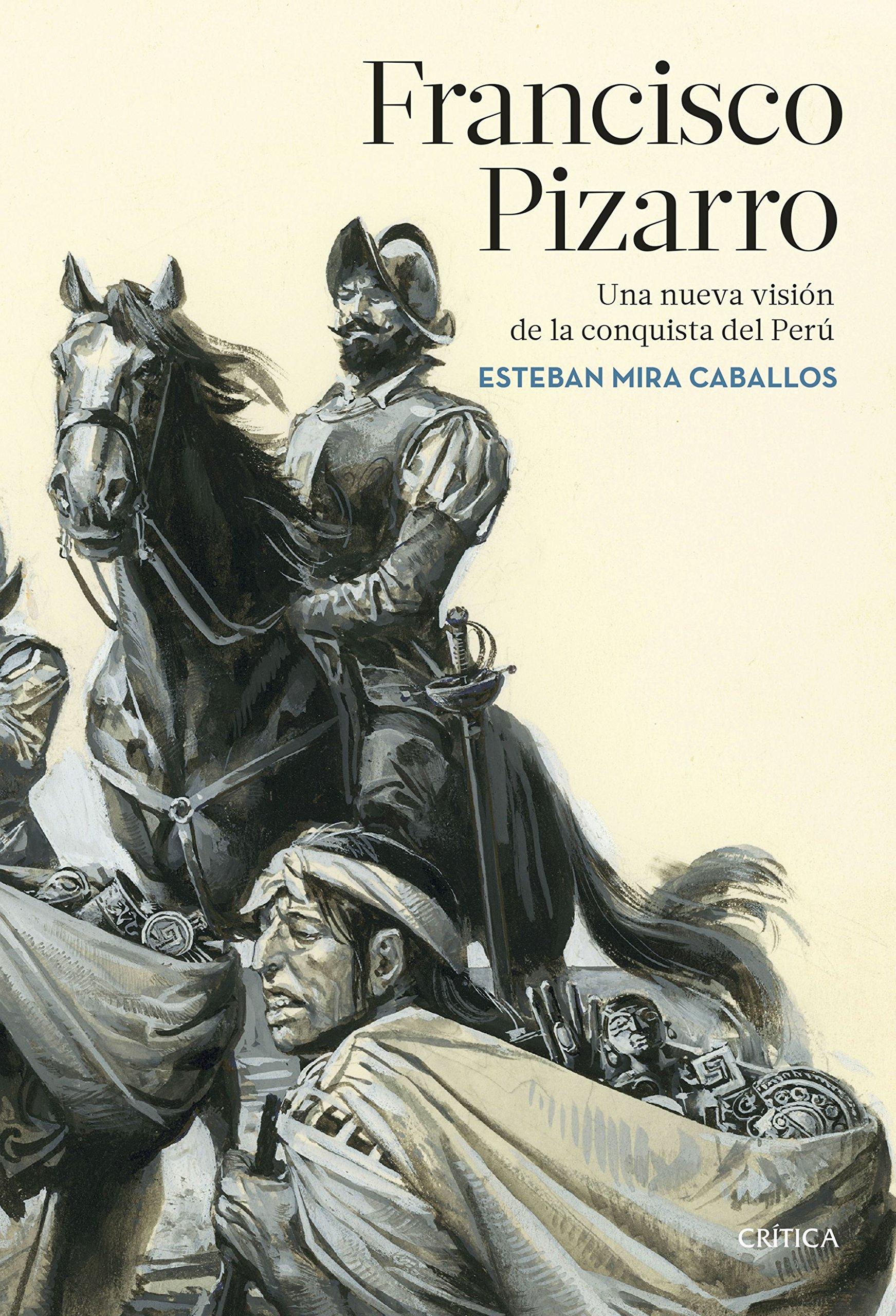 Francisco Pizarro: Una nueva visión de la conquista del Perú Serie ...
