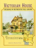 """Victorian House Designs in Authentic Full Color: 75 Plates from the """"Scientific American -- Architects and Builders Edition,"""" 1885-1894 (Dover Architecture)"""