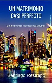 Un matrimonio casi perfecto: y otros cuentos de suspenso y humor (Spanish Edition)