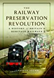 The Railway Preservation Revolution: A History of Britain's Heritage Railways