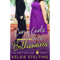 Curvy Girls Can't Date Billionaires (The Curvy Girl Club Book 2)